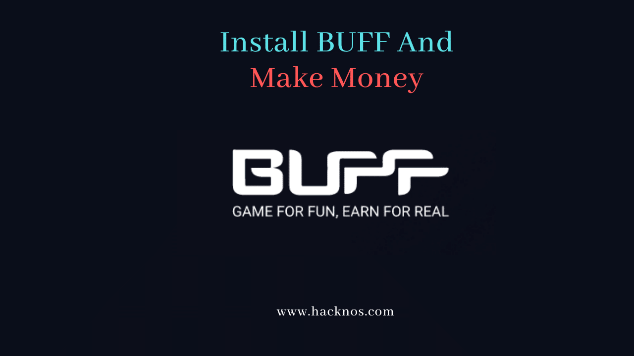 Install BUFF and Make Money by playing games